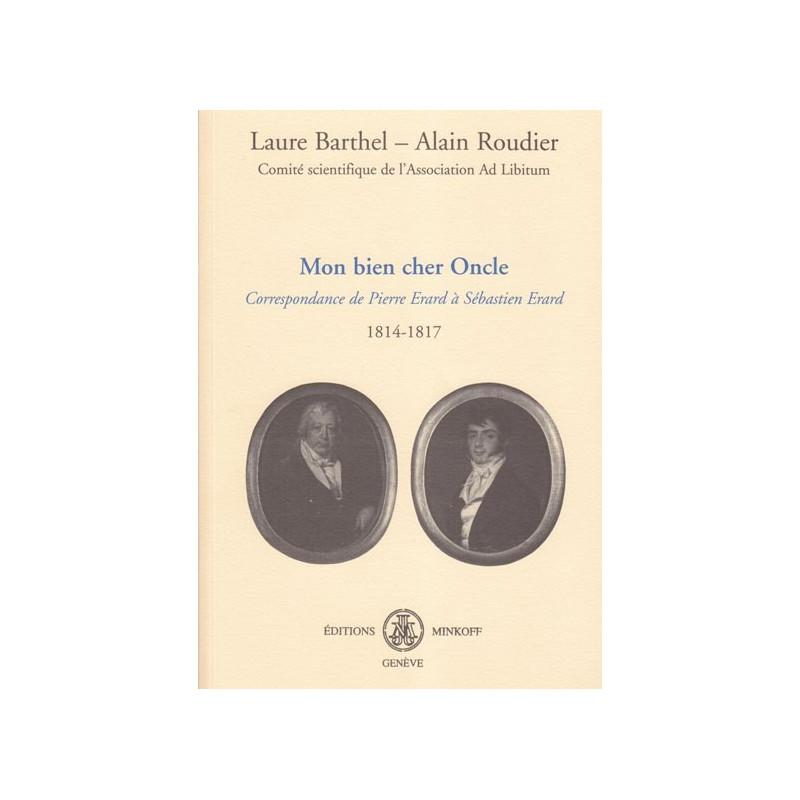 Barthel Laure - Roudier Alain <br> Mon bien cher Oncle <br> correspondance de Pierre Erard